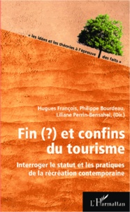 Hugues François et Philippe Bourdeau - Fin(?) et confins du tourisme - Interroger le statut et les pratiques de la récréation contemporaine.
