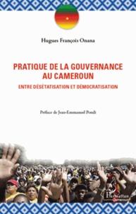 Hugues François Onana - Pratique de la gouvernance au Cameroun - Entre désétatisation et démocratisation.