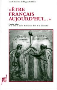 ETRE FRANCAIS AUJOURD'HUI... Premier bilan de la mise en oeuvre du nouveau droit de la nationalité - Hugues Fulchiron pdf epub