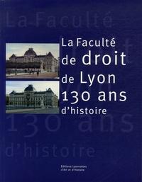 Hugues Fulchiron et Laurent Boyer - La Faculté de droit de Lyon - 130 Ans d'histoire.