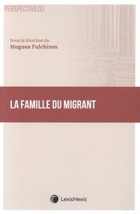 Hugues Fulchiron - La famille du migrant.