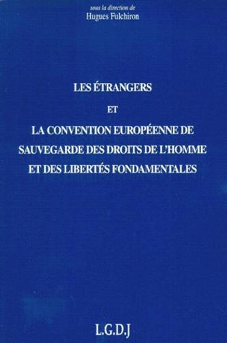 Hugues Fulchiron et  Collectif - Les étrangers et la Convention européenne de sauvegarde  des droits de l'homme et des libertés fondamentales - Actes de la journée de travail organisée à Lyon le vendredi 14 et le samedi 15 novembre 1997.
