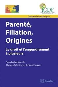 Hugues Fulchiron et Jehanne Sosson - Parenté, filiation, origines - Le droit et l'engendrement à plusieurs.