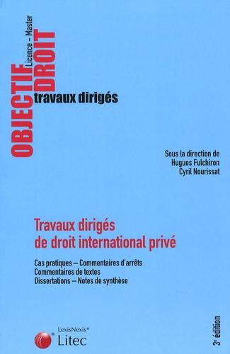Hugues Fulchiron et Cyril Nourissat - Travaux dirigés de droit international privé.