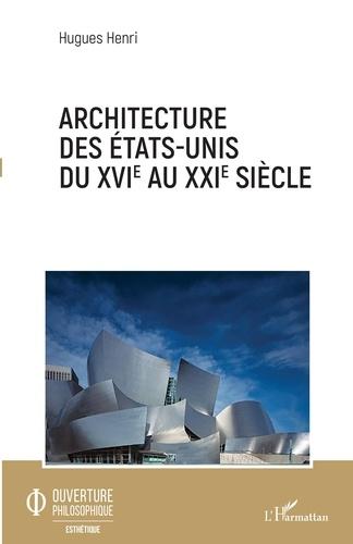 Hugues Henri - Architecture des Etats-Unis du XVIe au XXIe siècle.