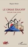 Hugues Hotier - Le cirque éducatif - Histoire d'une utopie.