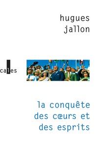 Hugues Jallon - La conquête des coeurs et des esprits.