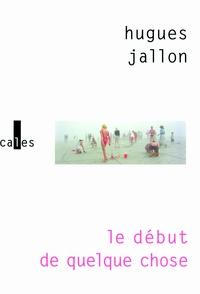 Hugues Jallon - Le début de quelque chose.