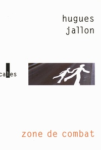 Hugues Jallon - Zone de combat.