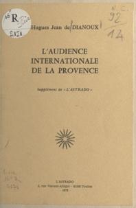 Hugues Jean De Dianoux - L'audience internationale de la Provence.