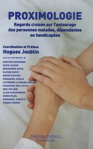 Hugues Joublin et Martine Bungener - Proximologie - Regards croisés sur l'entourage des personnes malades, dépendantes ou handicapées.