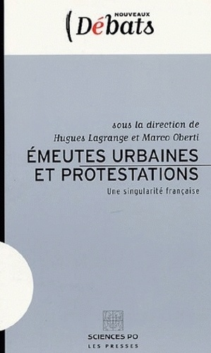 Hugues Lagrange et Marco Oberti - Emeutes urbaines et protestations - Une singularité française.