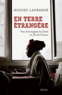 Hugues Lagrange - En terre étrangère - Vies d'immigrés du Sahel en Ile-de-France.