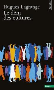Hugues Lagrange - Le déni des cultures.