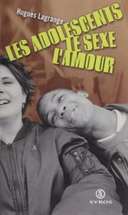 Hugues Lagrange - Les adolescents, le sexe, l'amour - Itinéraires contrastés.
