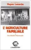 Hugues Lamarche - L'agriculture familiale - tome 1 : comparaison internationale - une realite polymorphe.