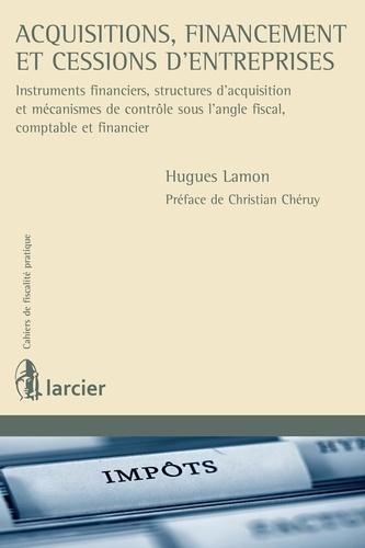 Hugues Lamon - Acquisitions, financement et cessions d'entreprises - Instruments financiers, structures d'acquisition et mécanismes de contrôle sous l'angle fiscal, comptable et financier.
