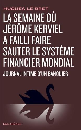 La semaine où Jérôme Kerviel a failli faire sauter le système financier mondial. Journal intime d'un banquier