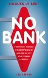 Hugues Le Bret - No bank - L'incroyable histoire d'un entrepreneur de banlieue qui veut révolutionner la banque.