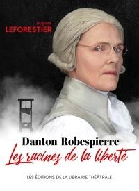 Hugues Leforestier - Danton / Robespierre, les racines de la liberté.