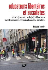 Hugues Lenoir - Educateurs libertaires et socialistes - Convergence des pédagogies libertaires avec les courants de l'éducationnisme socialiste.