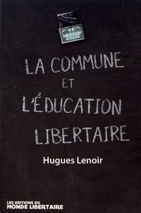 Hugues Lenoir - La Commune de Paris et l'éducation - Suivi de Guillaume, pionnier d'une pédagogie émancipatrice et de Ecrits et pensées libertaires.
