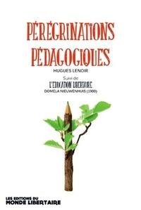 Hugues Lenoir - Pérégrinations pédagogiques - A propos de Pestalozzi, Nieuwenhuis, Jacotot/Rancière.