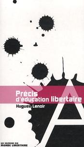 Hugues Lenoir - Précis d'éducation libertaire.
