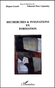 Hugues Lenoir et Edmond-Marc Lipiansky - Recherches & innovations en formation.