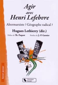 Hugues Lethierry - Agir avec Henri Lefebvre - Altermarxiste ? Géographe radical ?.