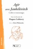 Hugues Lethierry - Agir avec Jankélévitch - Colère et mensonges.