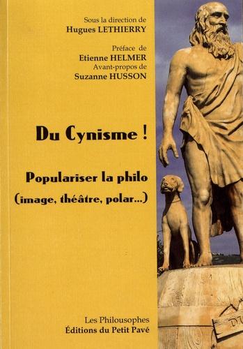 Hugues Lethierry - Du cynisme ! - Populariser la philo (image, théâtre, polar...).