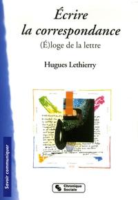 Hugues Lethierry - Ecrire la correspondance - (E)loge de la lettre.