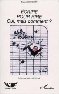 Hugues Lethierry - Ecrire pour rire, oui, mais comment ?.