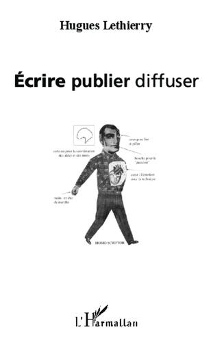 Hugues Lethierry - Ecrire, publier, diffuser.