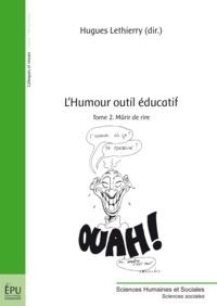 Hugues Lethierry - L'humour outil éducatif - Tome 2, Mûrir de rire.