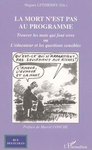 Hugues Lethierry - La mort n'est pas au programme : trouver les mots qui font vivre ou l'éducateur et les questions sensibles.