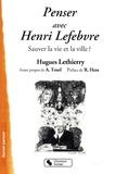 Hugues Lethierry - Penser avec Henri Lefebvre - Sauver la vie et la ville ?.