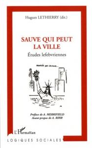 Hugues Lethierry - Sauve qui peut la ville - Etudes lefebvriennes.
