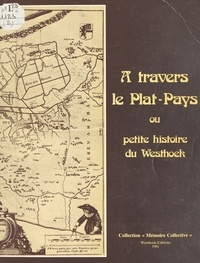 Hugues Leys - À travers le plat pays ou Petite histoire du Westhoek.