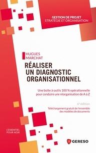 Hugues Marchat - Réaliser un diagnostic organisationnel - Une boite à outils 100% opérationnelle pour conduire une réorganisation de A à Z.