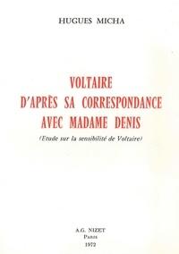 Hugues Micha - Voltaire d'après sa correspondance avec Madame Denis - Étude sur la sensibilité de Voltaire.