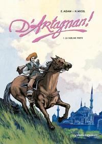 Hugues Micol et Éric Adam - D'Artagnan! Tome 01 : La sublime porte.