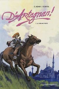 Hugues Micol et Eric Adam - D'Artagnan ! Tome 1 : La sublime porte.
