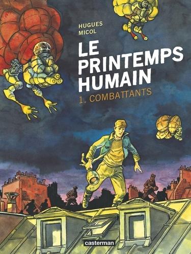 Hugues Micol - Le printemps humain Tome 1 : Combattants.