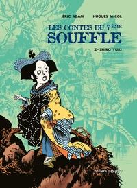 Hugues Micol et Éric Adam - Les Contes du Septième Souffle - Tome 02 - Shiro Yuki.