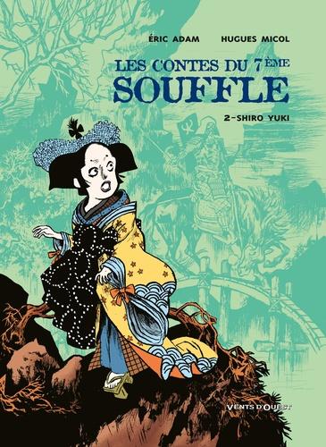 Les Contes du Septième Souffle - Tome 02. Shiro Yuki