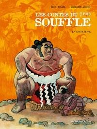 Hugues Micol et Éric Adam - Les Contes du Septième Souffle - Tome 04 - Shitate Ya.