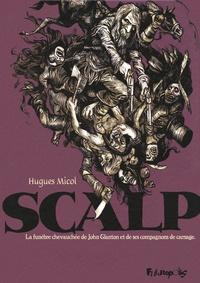 Hugues Micol - Scalp - La funeste chevauchée de John Glanton et de ses compagnons de carnage.