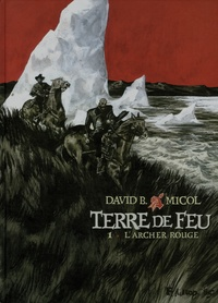 Hugues Micol et David B. - Terre de feu Tome 1 : L'archer rouge.